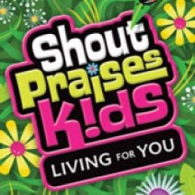 Shout Praises Kids - Living for you